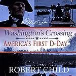 Washington's Crossing: America's First D-Day | Robert Child
