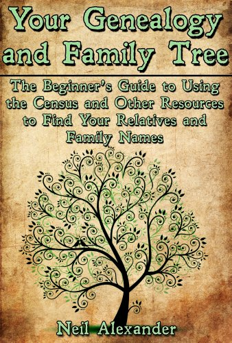 (Your Genealogy and Family Tree: The Beginner's Guide to Using the Census and Other Resources to Find Your Relatives and Family Names)