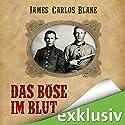Das Böse im Blut Audiobook by James Carlos Blake Narrated by Uve Teschner