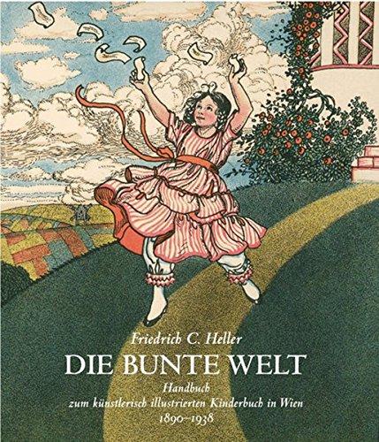 Die bunte Welt: Handbuch zum künstlerisch illustrierten Kinderbuch in Wien 1890-1938