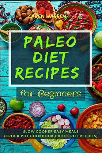 The Diabetes Paleo Diet Recipes for Beginners:: Slow Cooker Easy Meals (Crock Pot, Crock Pot Cookbook, Crock Pot Recipes, Diabetes and Cardio Vascular Solution) by Caren Warren