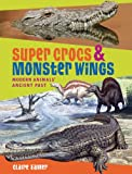 Super Crocs and Monster Wings, Claire Eamer, 1554511291