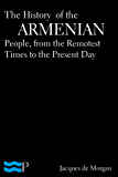 The History of the Armenian People, from the Remotest Times to the Present Day