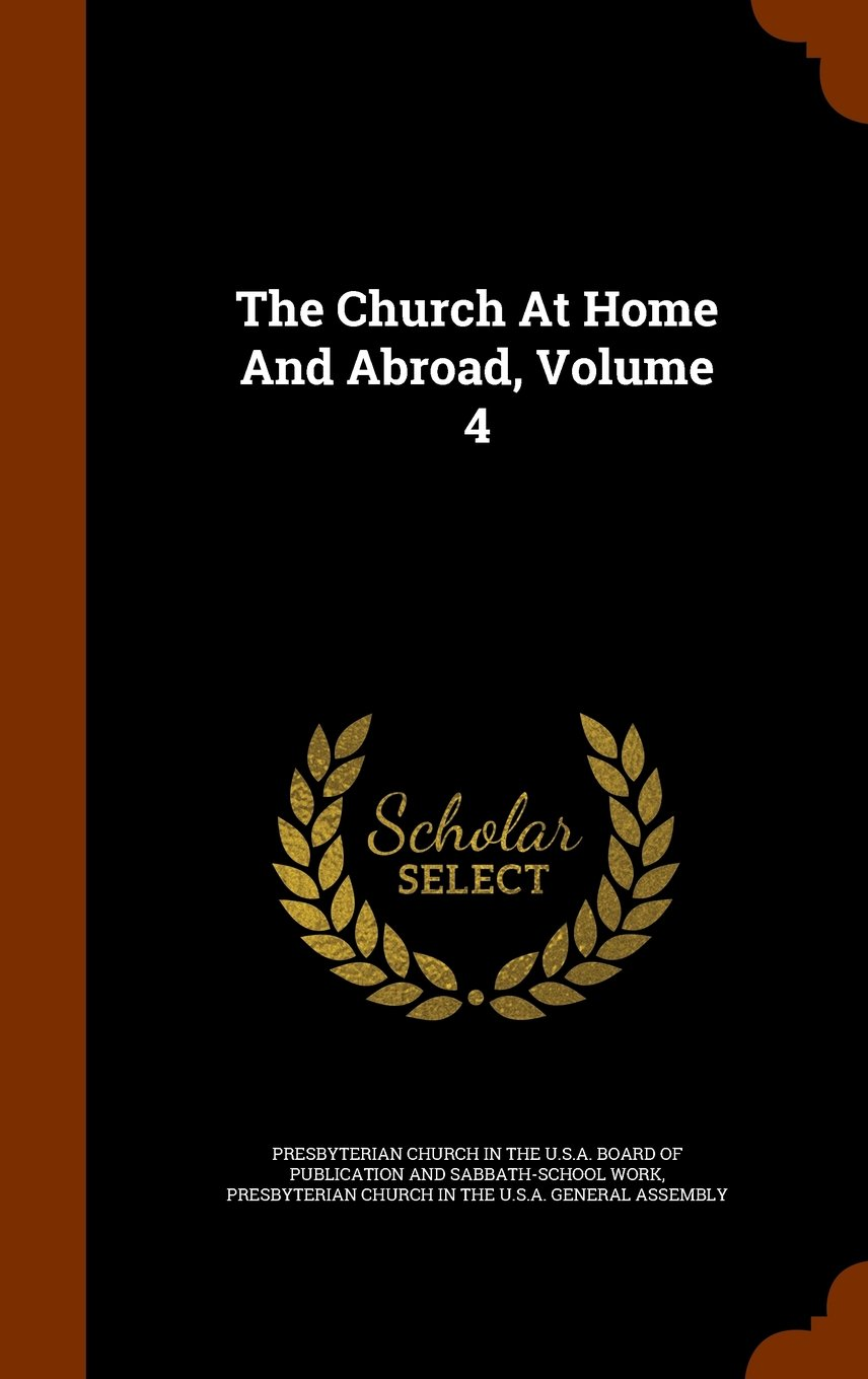 Read Online The Church At Home And Abroad, Volume 4 PDF