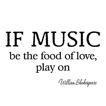 Amazon Com If Music Be The Food Of Love Play On Decal Wall Quotes