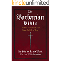 The Barbarian Bible : The True History of Man Since the Fall of Troy