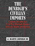 The Denbigh¿s Civilian Imports : Customs Records of a Civil War Blockade Runner between Mobile and Havana, Arnold, James Barto, 3rd, 0979587425