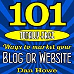 101 Totally Free Ways to Get Advertising for Your Website or Blog   Dan Howe