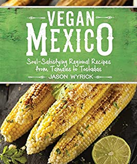 Book Cover: Vegan Mexico: Soul-Satisfying Regional Recipes from Tamales to Tostadas
