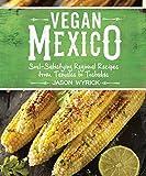 vegan soul food cookbook - Vegan Mexico: Soul-Satisfying Regional Recipes from Tamales to Tostadas
