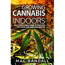 Cannabis: Growing Cannabis Indoors: The Ultimate Simple Guide To Producing Top-Grade Dank Marijuana Indoors (Medical marijuana, Marijuana Cultivation, ... weed, Growing marijuana indoors Book 2)
