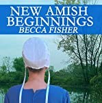 New Amish Beginnings: Amish Romance | Becca Fisher