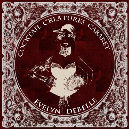 Evelyn Lily - The Cocktail Creatures Cabaret of Evelyn Debelle (First Acoustic Recording) [Explicit]