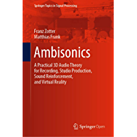 Ambisonics: A Practical 3D Audio Theory for Recording, Studio Production, Sound Reinforcement, and Virtual Reality…