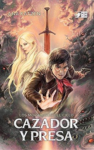 Cazador y presa: Novela de fantasía juvenil (Los moradores del cielo nº 1) de [Katzen, Ana]