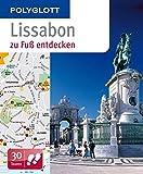 Lissabon zu Fuß entdecken: Polyglott (POLYGLOTT zu Fuß entdecken)