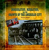 img - for Immigration, Migration, and the Growth of the American City (Primary Sources of Immigration and Migration in America (Paperback)) book / textbook / text book