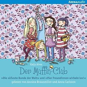 Die süßeste Bande der Welt / Vier Freundinnen wirbeln los (Der Muffin-Club 1 & 2) Hörbuch