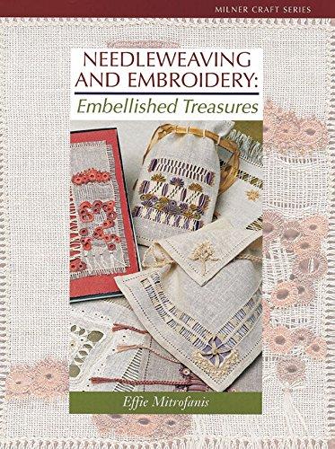 (Needleweaving and Embroidery: Embellished Treasures (Milner Craft Series))