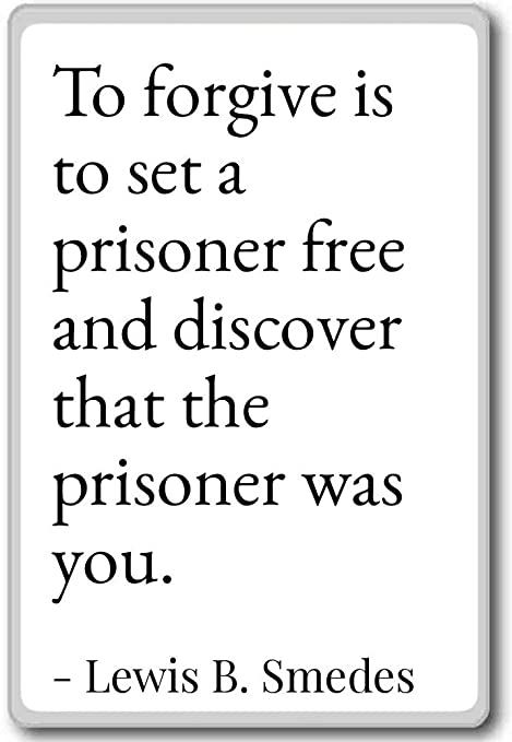 To Forgive Is To Set A Prisoner Free And Di Lewis B Smedes