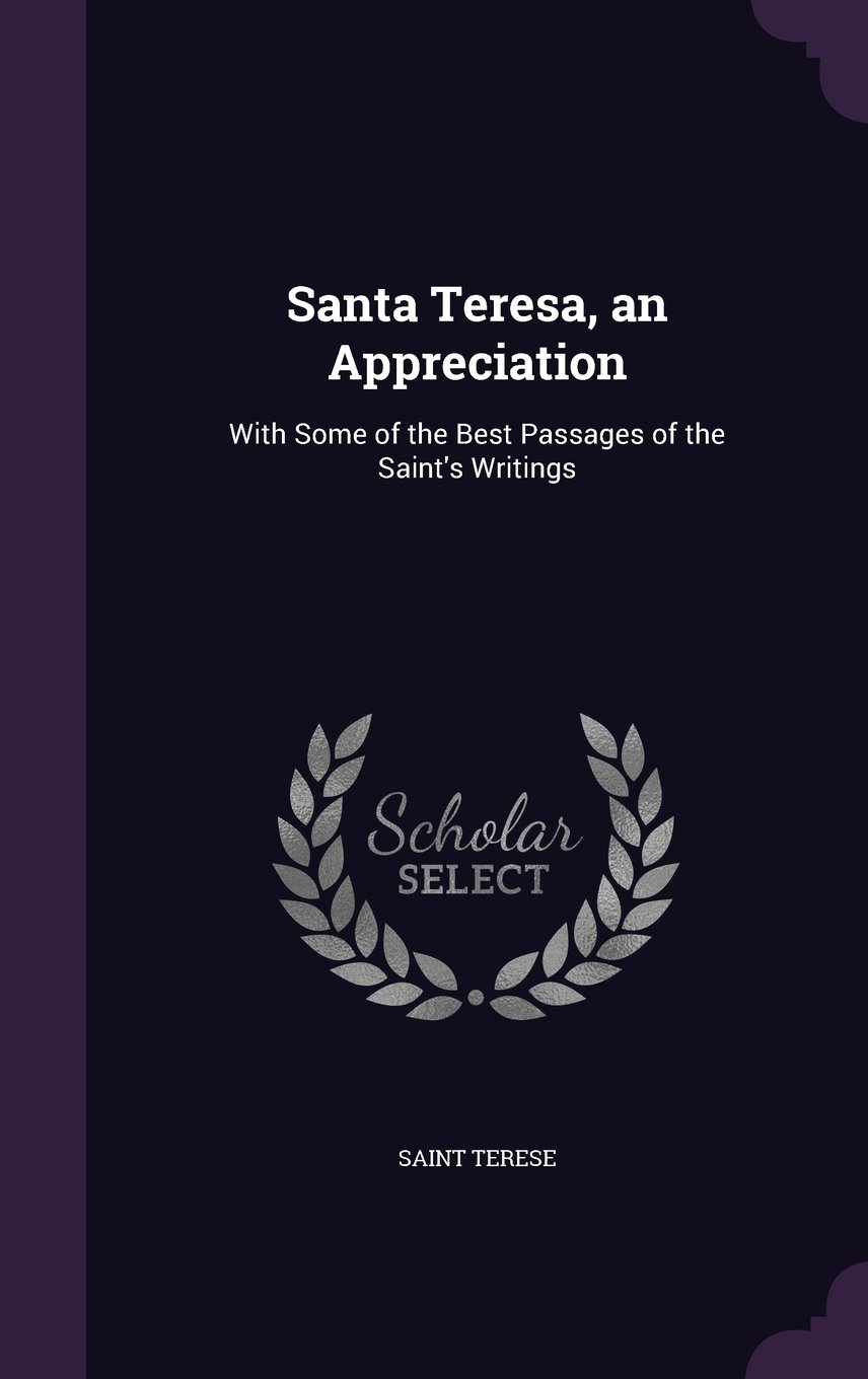 Santa Teresa, an Appreciation: With Some of the Best Passages of the Saint's Writings pdf