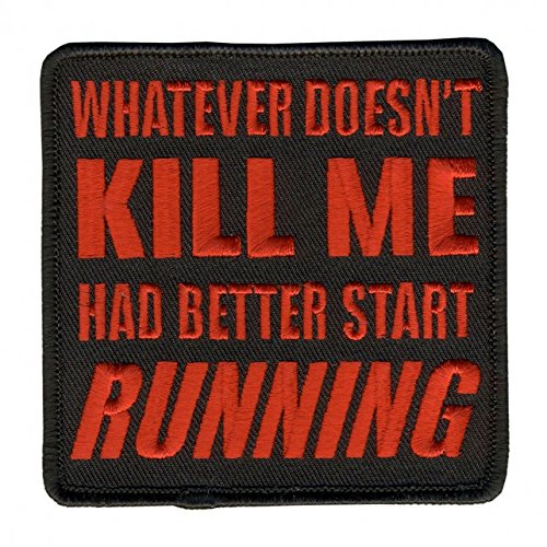 """Hot Leathers, START RUNNING, """"WHATEVER DOESN'T KILL ME HAD BETTER"""" Iron-On / Saw-On Rayon PATCH - 4"""" x 4"""""""