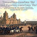 The Mexican-American War and Spanish-American War: The History of the Major Conflicts That Resulted in America's Expansion Across North America Audiobook by  Charles River Editors Narrated by Scott Clem