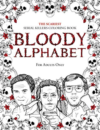 BLOODY ALPHABET: The Scariest Serial Killers Coloring Book. A True Crime Adult Gift  -  Full of Famous Murderers. For Adults Only. (True Crime Gifts) (Coloring Az Christmas Pages)