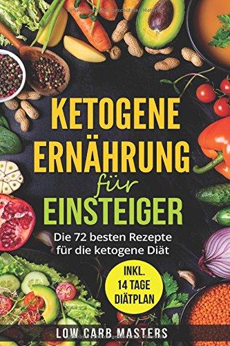 ketogene-ernhrung-fr-einsteiger-die-72-besten-rezepte-fr-die-ketogene-dit-german-edition