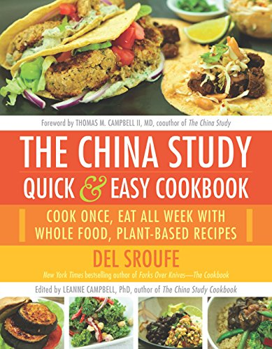 The China Study Quick & Easy Cookbook: Cook Once, Eat All Week with Whole Food, Plant-Based Recipes