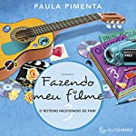 Fazendo Meu Filme 3. O Roteiro Inesperado de Fani [Making My Movie 3. The Unexpected Script by Fani] | Paula Pimenta