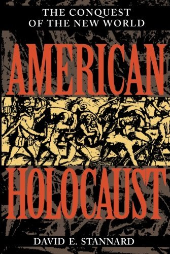 [David E. Stannard] American Holocaust: The Conquest of The New World
