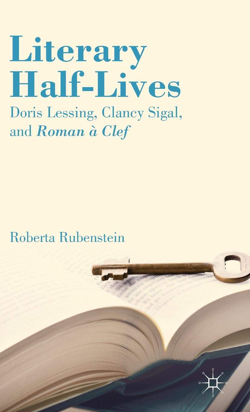 Literary Half-Lives: Doris Lessing, Clancy Sigal, and Roman à Clef by Palgrave Macmillan