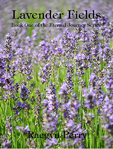 Lavender Fields (Eternal Journey Book 1) by [Perry, Raegyn]