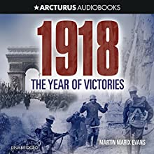 1918: The Year of Victories Audiobook by Martin Marix Evans Narrated by Richard Trinder