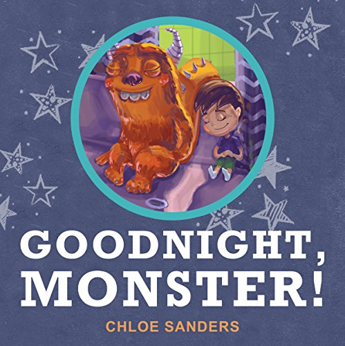 Goodnight,  Monster!: (Childrens books, Monster Books, Picture Books, Preschool Books, Ages 3 5, Baby Books, Kids Books) by [Sanders, Chloe]