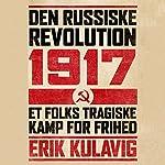 Den russiske revolution 1917: Et folks tragiske kamp for frihed | Erik Kulavig
