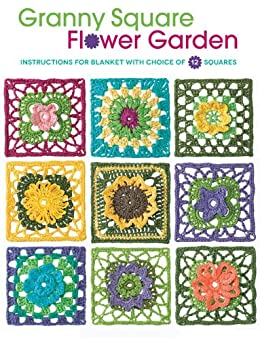 Granny Square Flower Garden: Instructions for Blanket with Choice of 12 Squares by [Hubert, Margaret]