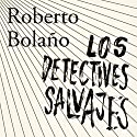 Los detectives salvajes [The Wild Detectives] Audiobook by Roberto Bolaño Narrated by Horacio Mancilla, Yareli Arizmendi, Alberto Santillán, Roberto Medina, Angelines Santana