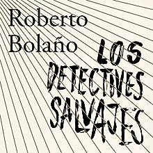 Los detectives salvajes [The Wild Detectives]   Livre audio Auteur(s) : Roberto Bolaño Narrateur(s) : Alberto Santillán, Angelines Santana, Yareli Arizmendi, Roberto Medina, Horacio Mancilla