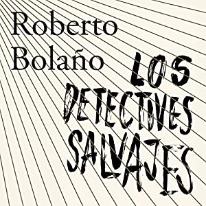 Los detectives salvajes [The Wild Detectives] Audiobook