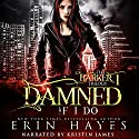Damned If I Do: The Harker Trilogy Book 1 Audiobook by Erin Hayes Narrated by Kristin James