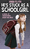 He's Stuck as a Schoolgirl: A Novel of Transgender Sugar and Spice (English Edition)
