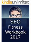 SEO Fitness Workbook: 2017 Edition: The Seven Steps to Search Engine Optimization Success on Google (English Edition)