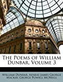 The Poems of William Dunbar, William Dunbar and Aeneas James George Mackay, 1146243944