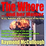 The Whore and Her Mother: 9/11, Babylon, and the Return of the King | Raymond McCullough