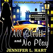 All Sleuth and No Play: Mackenzie & Mackenzie PI Mysteries, Book 2 | Jennifer L. Hart