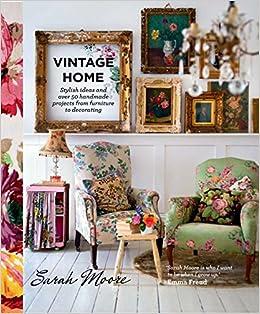 Vintage Home: Amazon.co.uk: Sarah Moore: 9780857831422: Books