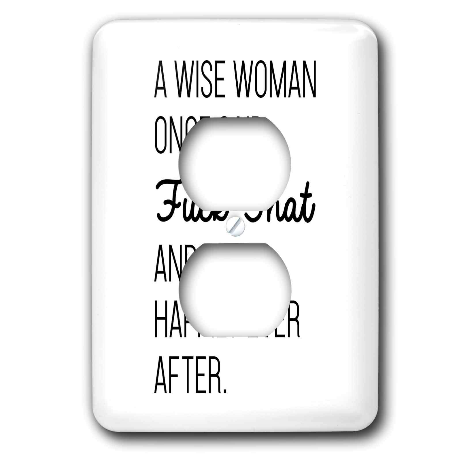 3dRose Tory Anne Collections Quotes - A Wise Woman Once Said Fuck That And Lived Happily Ever After - Light Switch Covers - 2 plug outlet cover (lsp_288610_6)