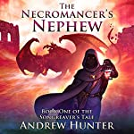 The Necromancer's Nephew: The Songreaver's Tale, Book 1 | Andrew Hunter